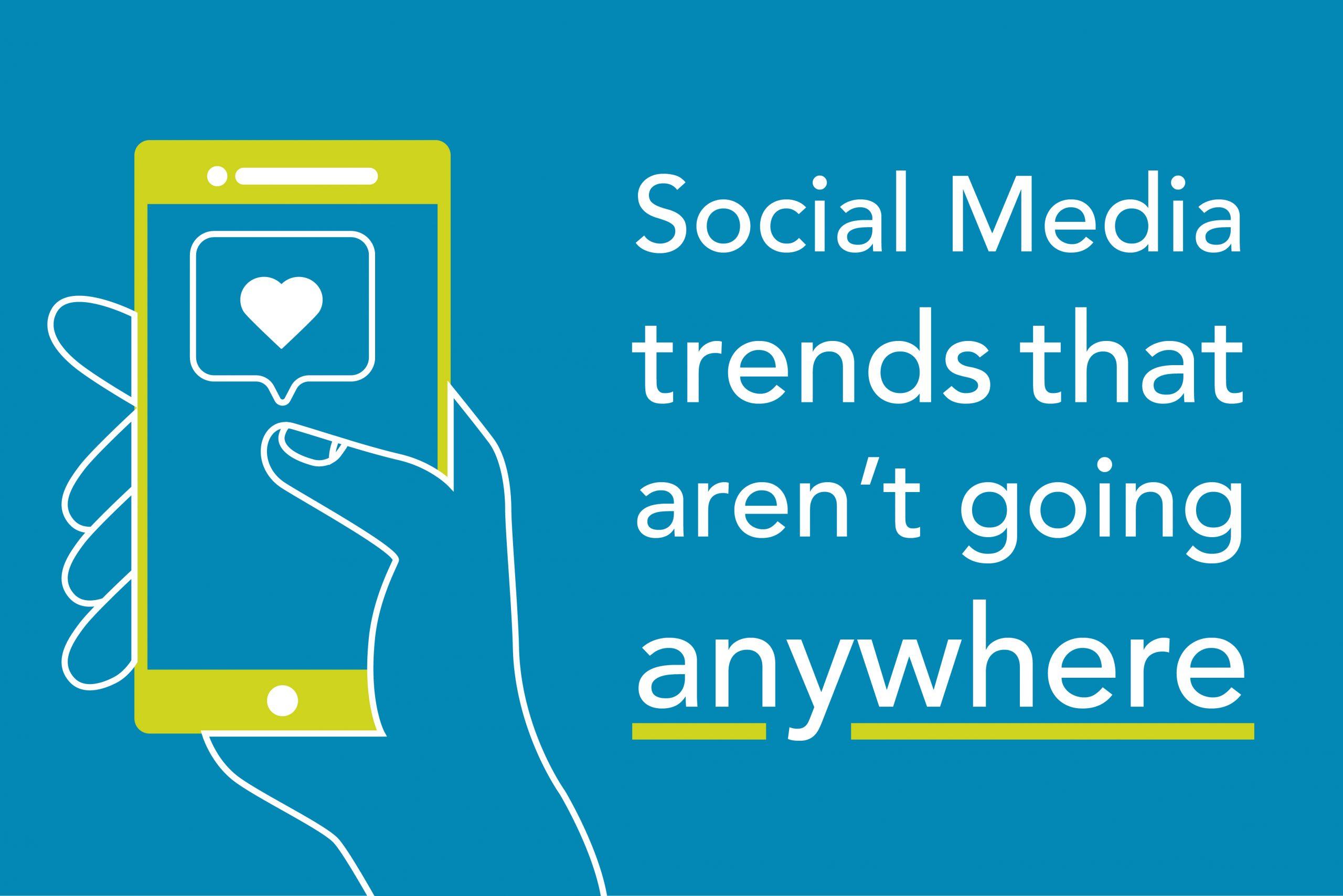 Social Media Trends That Aren't Going Anywhere